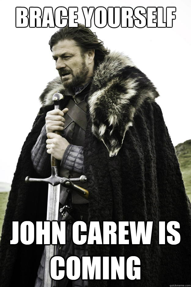 brace yourself john carew is coming - Winter is coming