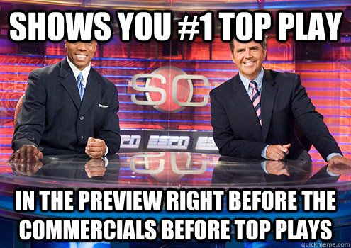 shows you 1 top play in the preview right before the comme - Scumbag SportsCenter