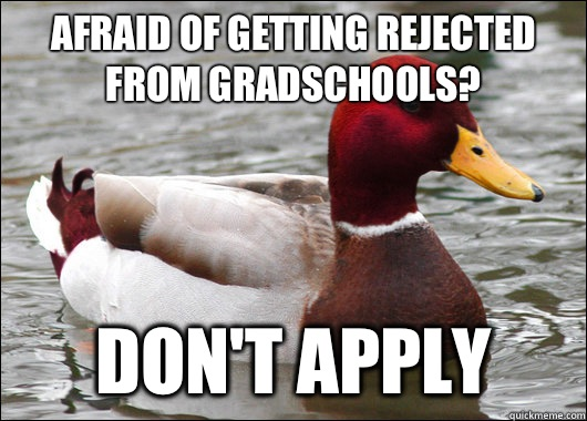 Afraid of getting rejected from Gradschools Dont apply - Malicious Advice Mallard