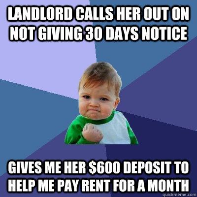 landlord calls her out on not giving 30 days notice gives me - Success Kid