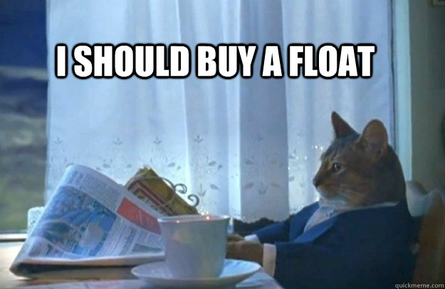 i should buy a float - Sophisticated Cat