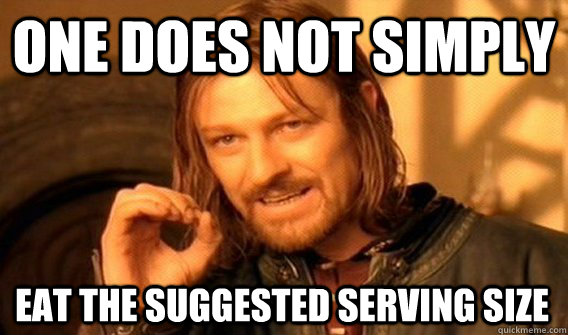 one does not simply eat the suggested serving size - One Does Not Simply