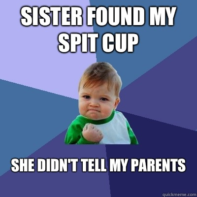 Sister found my spit cup She didnt tell my parents  - Success Kid