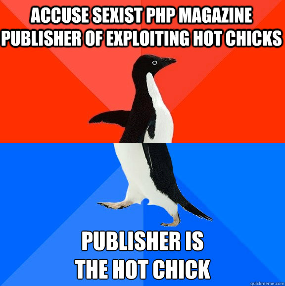 accuse sexist php magazine publisher of exploiting hot chick - Socially Awesome Awkward Penguin