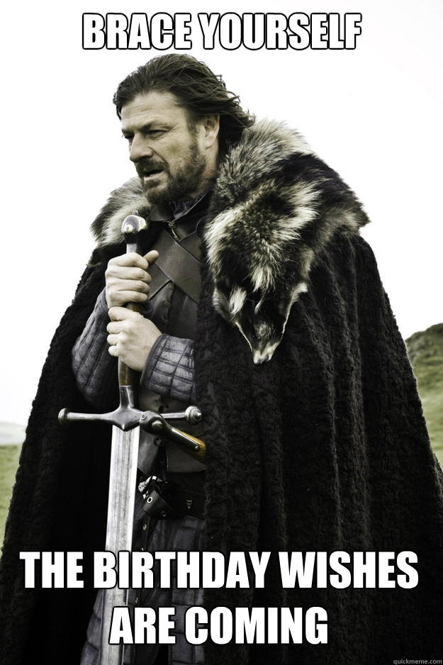 brace yourself the birthday wishes are coming - Winter is coming