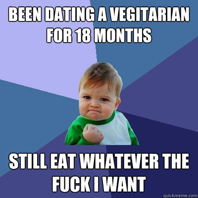 been dating a vegitarian for 18 months still eat whatever th - Success Kid