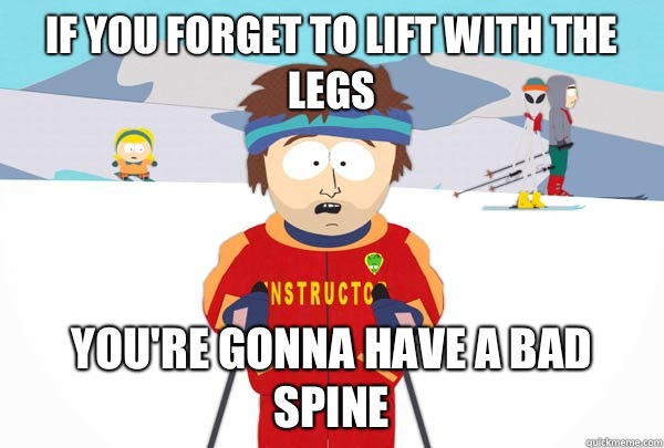 If you forget to lift with the legs Youre gonna have a bad t - Super Cool Ski Instructor