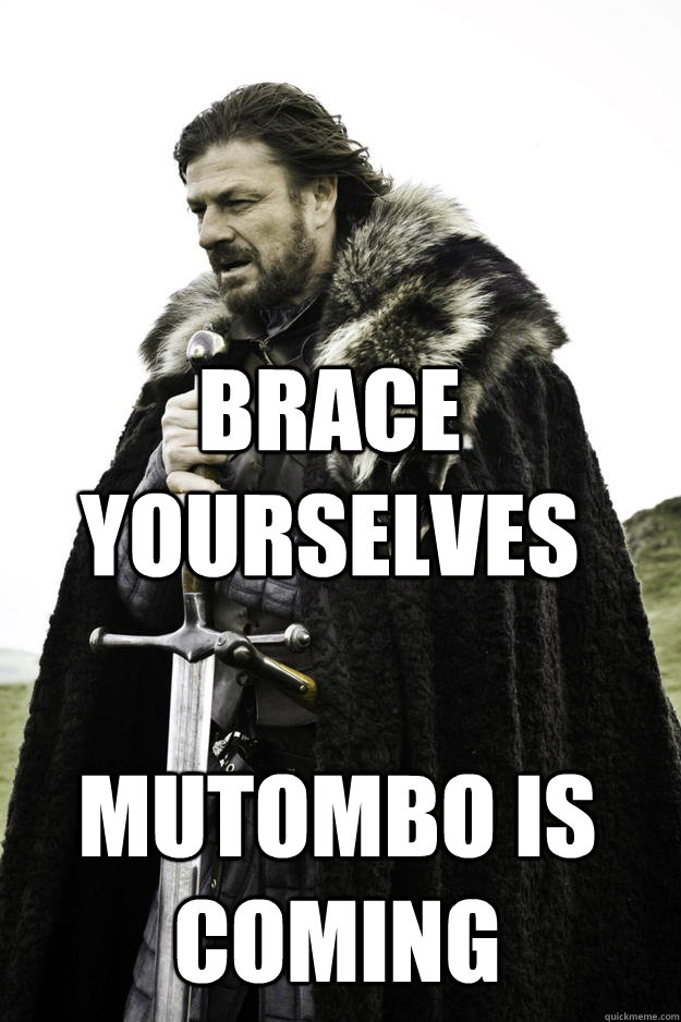brace yourselves mutombo is coming - Winter is coming