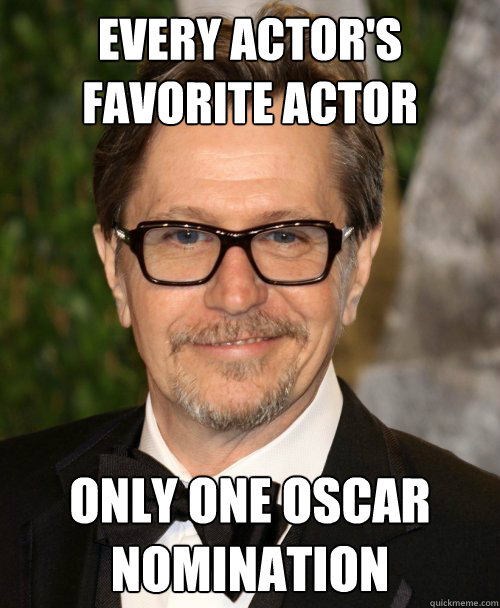 every actors favorite actor only one oscar nomination - Gary Oldman