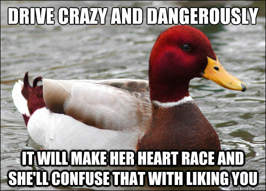 drive crazy and dangerously it will make her heart race and - Malicious Advice Mallard