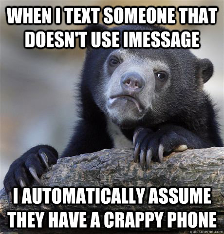 when i text someone that doesnt use imessage i automaticall - Confession Bear