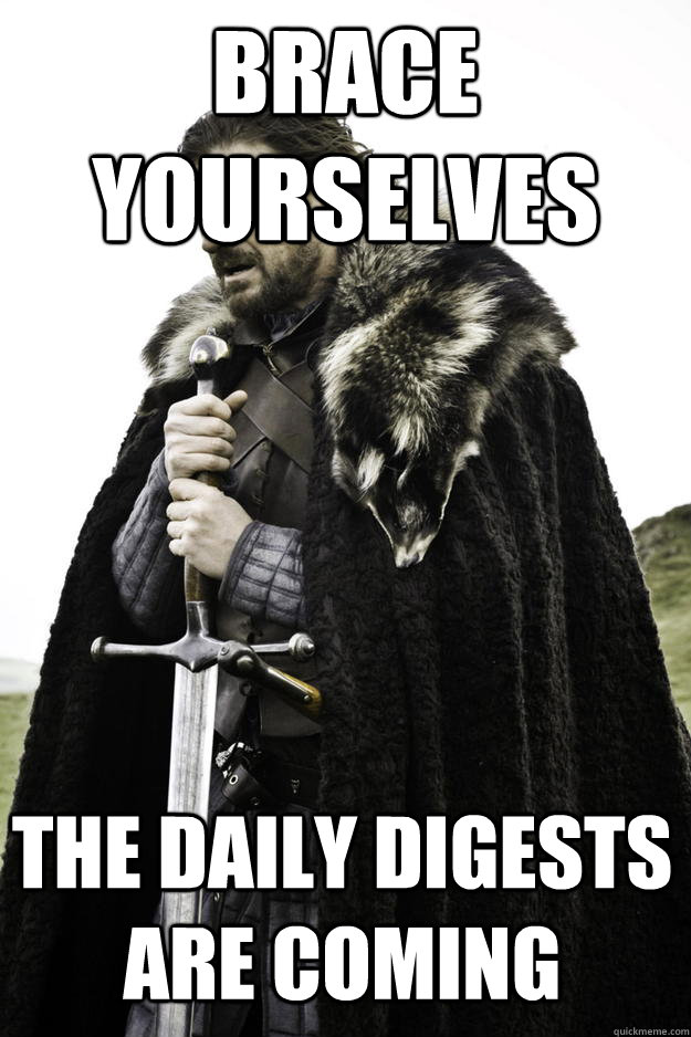 brace yourselves the daily digests are coming - Winter is coming