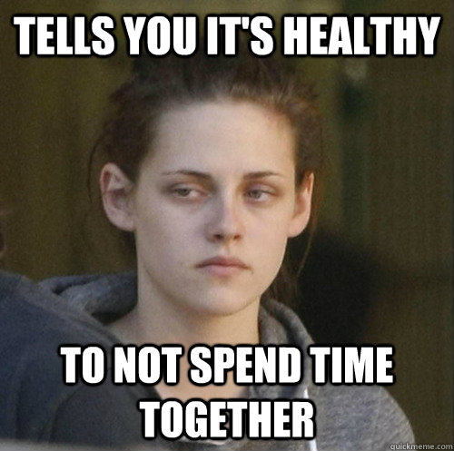 tells you its healthy to not spend time together - Underly Attached Girlfriend