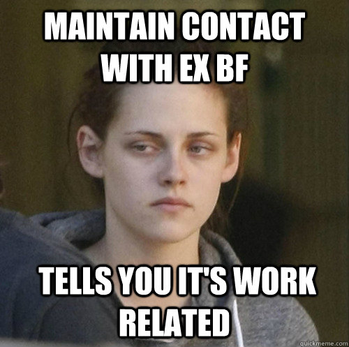 maintain contact with ex bf tells you its work related - Underly Attached Girlfriend