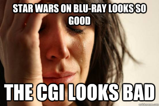 star wars on bluray looks so good the cgi looks bad - First World Problems