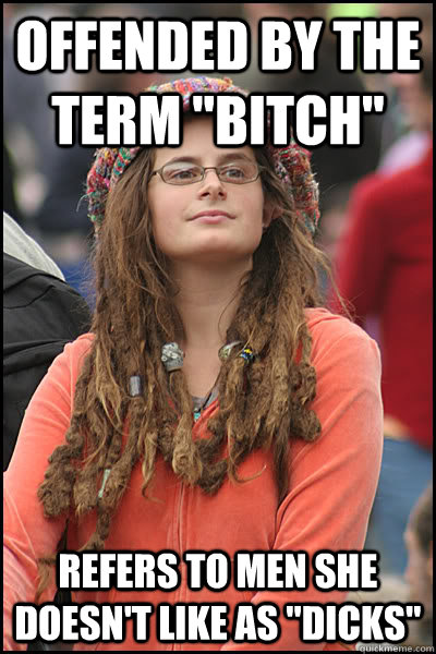 offended by the term bitch refers to men she doesnt like  - College Liberal