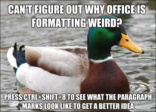 cant figure out why office is formatting weird press ctrl - Actual Advice Mallard