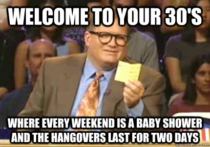 welcome to your 30s where every weekend is a baby shower an - Whose Line
