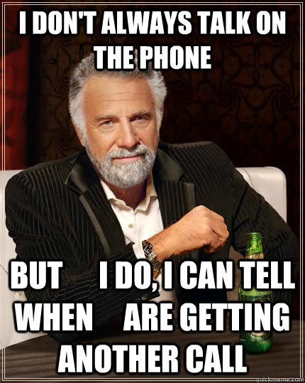 i dont always talk on the phone but i do i can tell w - The Most Interesting Man In The World