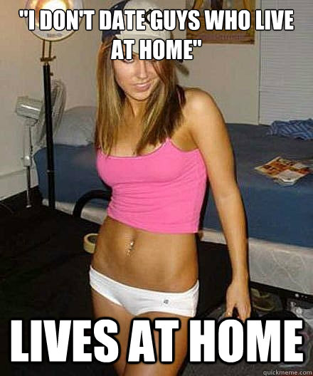 i dont date guys who live at home lives at home - Scumbag girl
