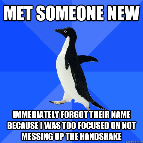 met someone new immediately forgot their name because i was  - Socially Awkward Penguin