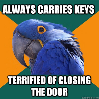 always carries keys terrified of closing the door - Paranoid Parrot