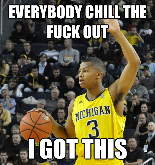 everybody chill the fuck out i got this - Trey Burke Got This
