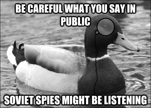 be careful what you say in public soviet spies might be list - Outdated Advice Mallard