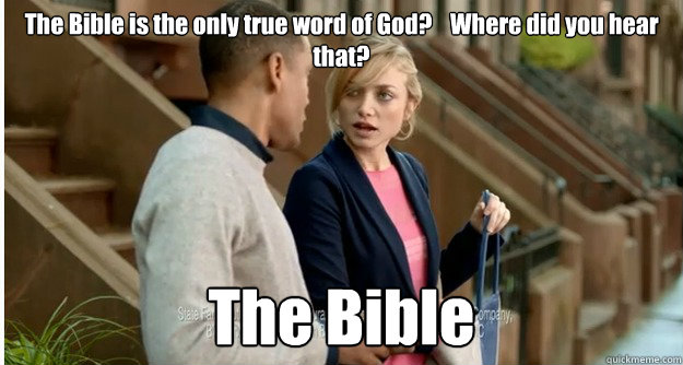 the bible is the only true word of god where did you hea - circle of logic