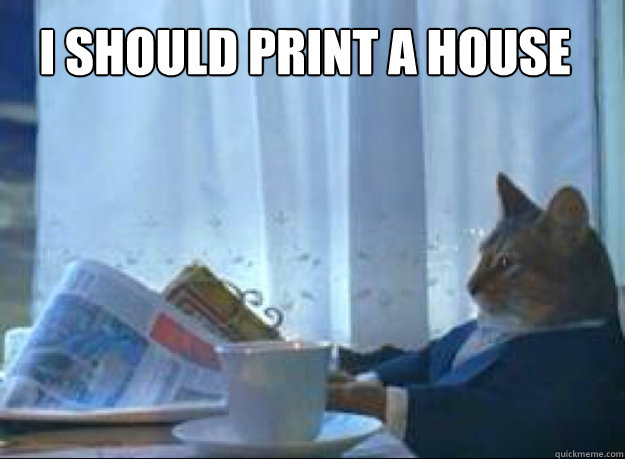 i should print a house  - I should buy a boat cat