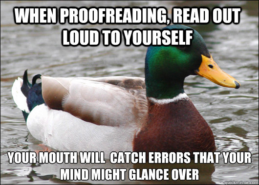 when proofreading read out loud to yourself your mouth will - Actual Advice Mallard