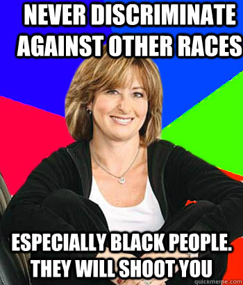 never discriminate against other races especially black peop - Sheltering Suburban Mom