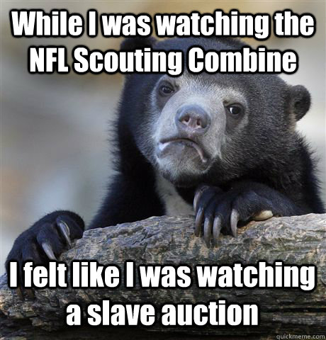 while i was watching the nfl scouting combine i felt like i  - Confession Bear