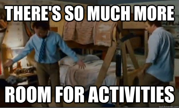 theres so much more room for activities - Stepbrothers Activities