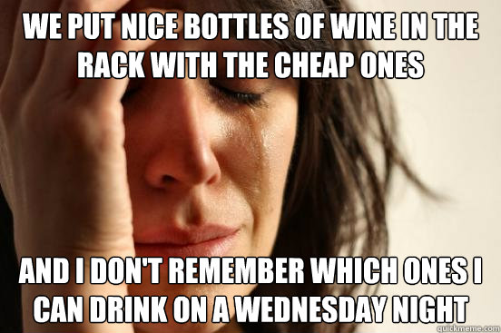 we put nice bottles of wine in the rack with the cheap ones  - First World Problems