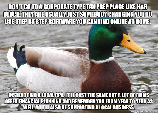 Dont go to a corporate type tax prep place like HR Block The - Actual Advice Mallard