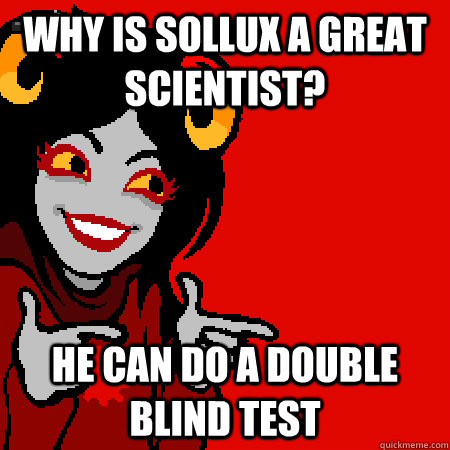 why is sollux a great scientist he can do a double blind t - Bad Joke Aradia