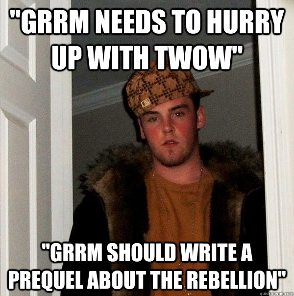 grrm needs to hurry up with twow grrm should write a preq - Scumbag Steve