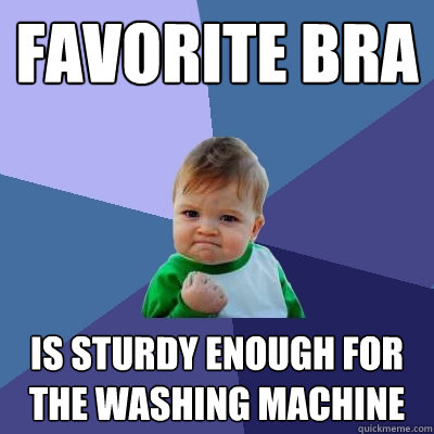 favorite bra is sturdy enough for the washing machine - Success Kid
