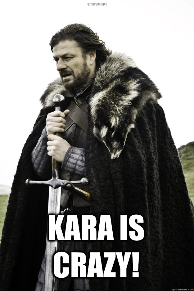 Brace YOURSELF Kara is crazy - Winter is coming