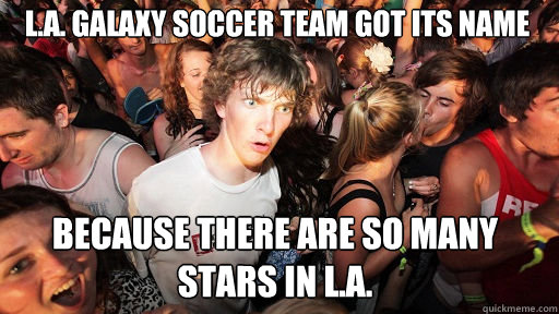 la galaxy soccer team got its name because there are so m - Sudden Clarity Clarence