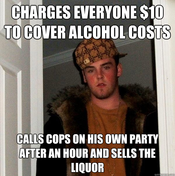 charges everyone 10 to cover alcohol costs calls cops on hi - Scumbag Steve