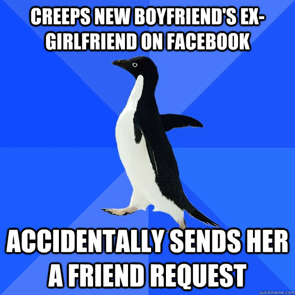 creeps new boyfriends exgirlfriend on facebook accidentall - Socially Awkward Penguin
