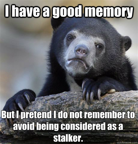 i have a good memory but i pretend i do not remember to avoi - Confession Bear