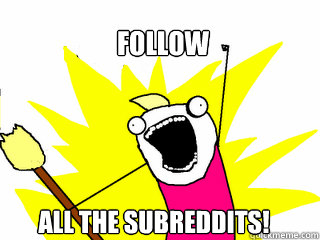 follow all the subreddits - All The Things