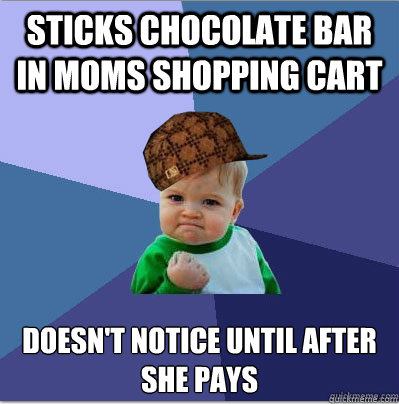 sticks chocolate bar in moms shopping cart doesnt notice un - scumbag success kid