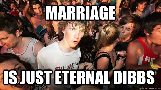 marriage is just eternal dibbs - Sudden Clarity Clarence