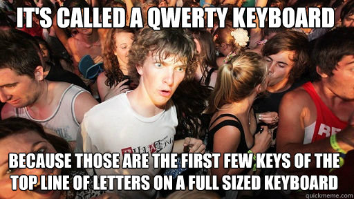 its called a qwerty keyboard because those are the first fe - Sudden Clarity Clarence