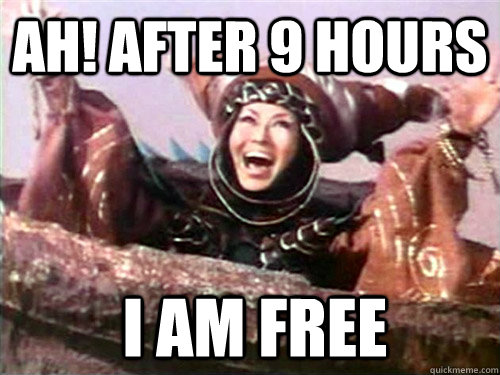 ah after 9 hours i am free - Rita Repulsa