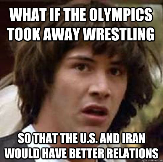 what if the olympics took away wrestling so that the us an - conspiracy keanu